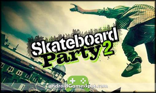 Skateboard Party 2 game apk free download